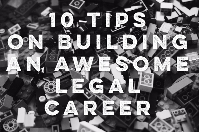 10 tips on building an awesome legal career